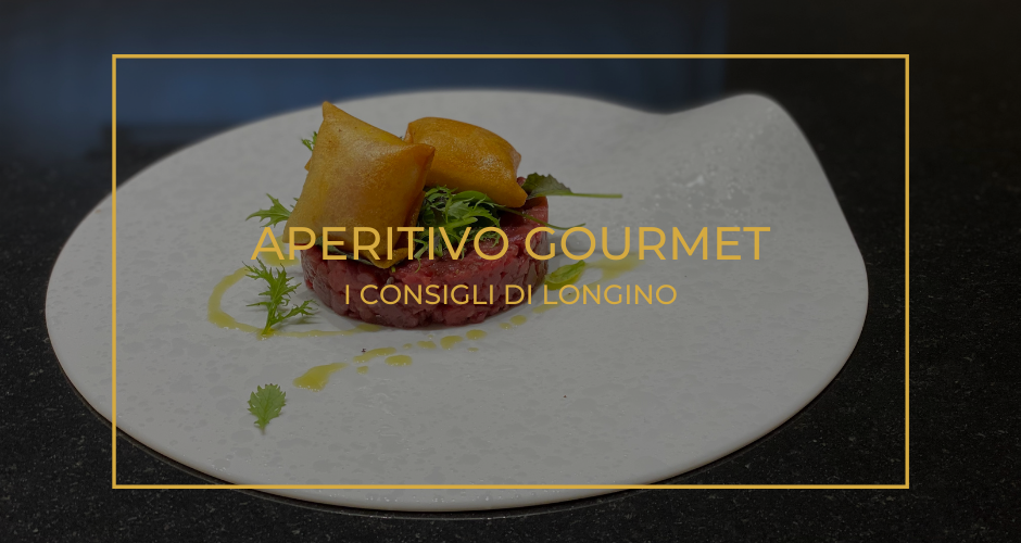 Aperitivo gourmet | I consigli di Longino
