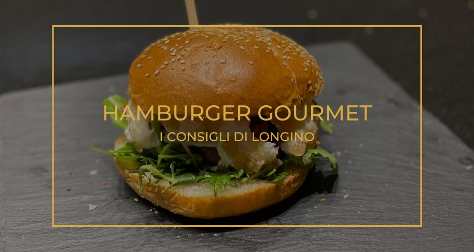 Hamburger gourmet | I consigli di Longino